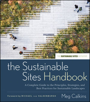 The Sustainable Sites Handbook: A Complete Guide to the Principles, Strategies, and Best Practices for Sustainable Landscapes (1118100042) cover image