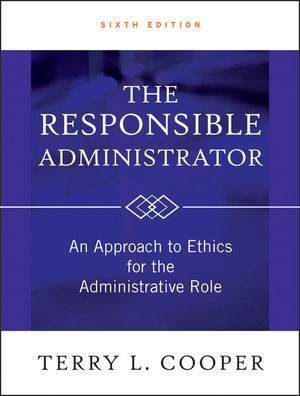 The Responsible Administrator: An Approach to Ethics for the Administrative Role, 6th Edition (1118180542) cover image