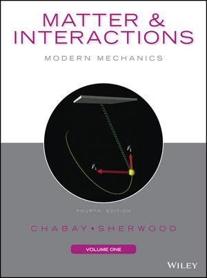 Matter and Interactions, Volume I: Modern Mechanics, 4th Edition