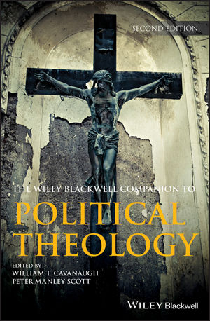 Wiley Blackwell Companion to Political Theology, 2nd Edition