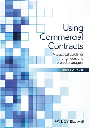 Using Commercial Contracts: A Practical Guide for Engineers and Project Managers (1119152542) cover image