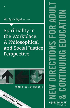 Spirituality in the Workplace: A Philosophical and Social Justice Perspective: New Directions for Adult and Continuing Education, Number 152 (1119356342) cover image