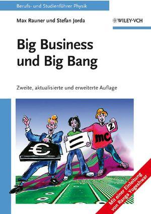 Big Business und Big Bang: Berufs- und Studienführer Physik, Zweite, aktualisierte und erweiterte Auflage
