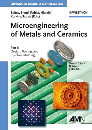 Microengineering of Metals and Ceramics, Part I: Design, Tooling, and Injection Molding (3527616942) cover image
