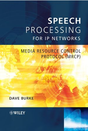 Speech Processing for IP Networks: Media Resource Control Protocol (MRCP) (0470028343) cover image
