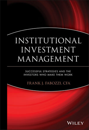 Institutional Investment Management: Equity and Bond Portfolio Strategies and Applications