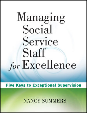 Managing Social Service Staff for Excellence: Five Keys to Exceptional Supervision (0470527943) cover image