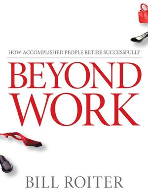 Beyond Work: How Accomplished People Retire Successfully (0470840943) cover image