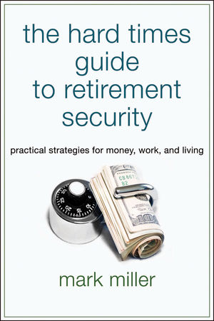 The Hard Times Guide to Retirement Security: Practical Strategies for Money, Work, and Living (0470908343) cover image