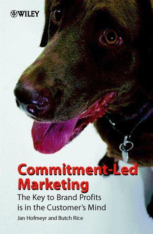 Commitment-Led Marketing: The Key to Brand Profits is in the Customer
