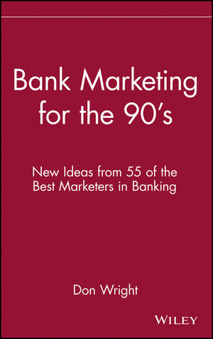 Bank Marketing for the 90's: New Ideas from 55 of the Best Marketers in Banking