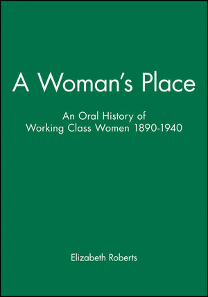 A Woman's Place: An Oral History of Working Class Women 1890-1940