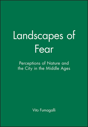 Landscapes of Fear: Perceptions of Nature and the City in the Middle Ages