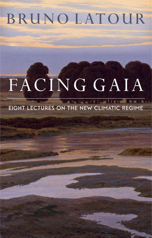Facing Gaia: Eight Lectures on the New Climatic Regime (0745684343) cover image