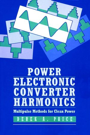 Power Electronics Converter Harmonics : Multipulse Methods for Clean Power