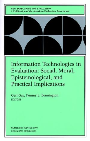 Information Technologies in Evaluation: Social, Moral, Epistemological, and Practical Implications: New Directions for Evaluation, Number 84