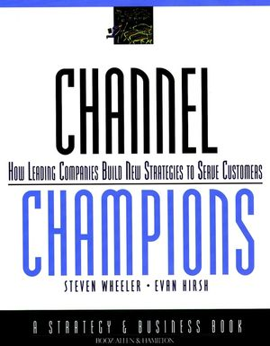Channel Champions: How Leading Companies Build New Strategies to Serve Customers (0787950343) cover image