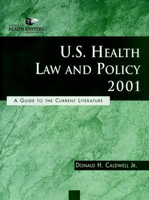 U.S. Health Law and Policy 2001: A Guide to the Current Literature, 2nd Edition