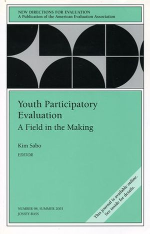 Youth Participatory Evaluation: A Field in the Making: New Directions for Evaluation, Number 98