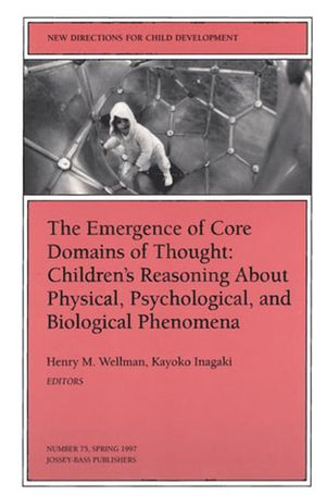 The Emergence of Core Domains of Thought: New Directions for Child and Adolescent Development, Number 75