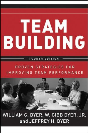 Team Building: Proven Strategies for Improving Team Performance, 4th Edition