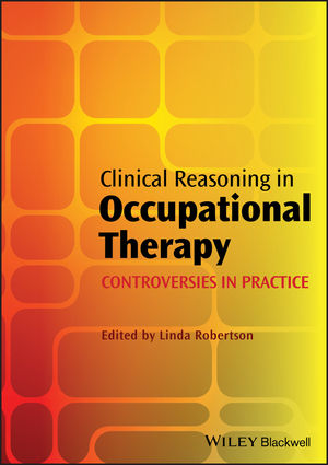 Clinical Reasoning in Occupational Therapy: Controversies in Practice (1118281543) cover image