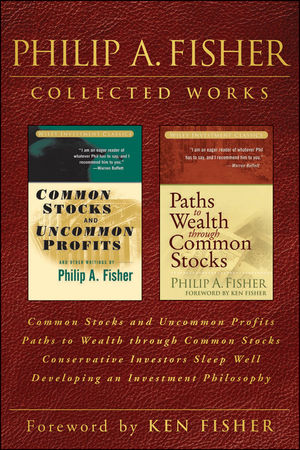 Philip A. Fisher Collected Works, Foreword by Ken Fisher: Common Stocks and Uncommon Profits, Paths to Wealth through Common Stocks, Conservative Investors Sleep Well, and Developing an Investment Philosophy (1118388143) cover image