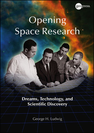 Opening Space Research: Dreams, Technology, and Scientific Discovery (1118671643) cover image