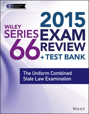 Wiley Series 66 Exam Review 2015 + Test Bank: The Uniform Combined State Law Examination