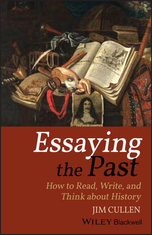 Essaying the Past: How to Read, Write, and Think about History, 3rd Edition (1119111943) cover image