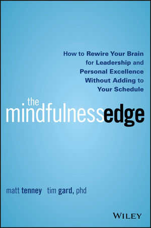 The Mindfulness Edge: How to Rewire Your Brain for Leadership and Personal Excellence Without Adding to Your Schedule (1119183243) cover image