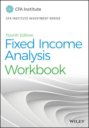 Fixed Income Analysis Workbook, 4th Edition