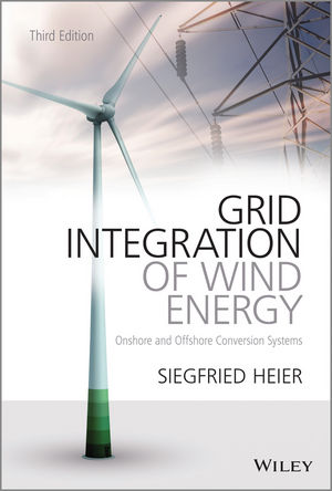 Grid Integration of Wind Energy: Onshore and Offshore Conversion Systems, 3rd Edition