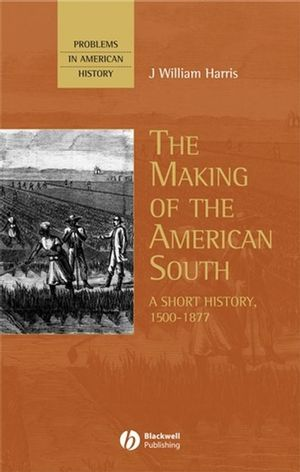 The Making of the American South: A Short History, 1500-1877 (1405154543) cover image