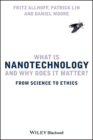 What Is Nanotechnology and Why Does It Matter?: From Science to Ethics (1405175443) cover image