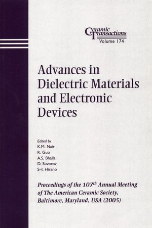Advances in Dielectric Materials and Electronic Devices: Proceedings of the 107th Annual Meeting of The American Ceramic Society, Baltimore, Maryland, USA 2005