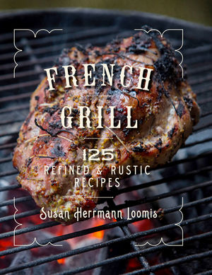 French Grill: 150 Refined & Rustic Recipes