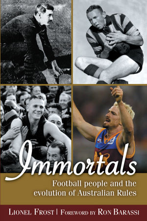 Immortals: Football People and the Evolution of Australian Rules Football (1740311043) cover image