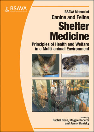 BSAVA Manual of Canine and Feline Shelter Medicine: Principles of Health and Welfare in a Multi-animal Environment
