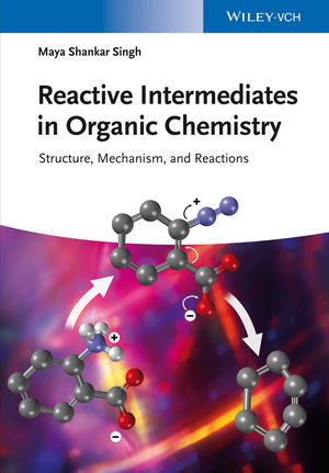 Reactive Intermediates in Organic Chemistry: Structure, Mechanism, and Reactions