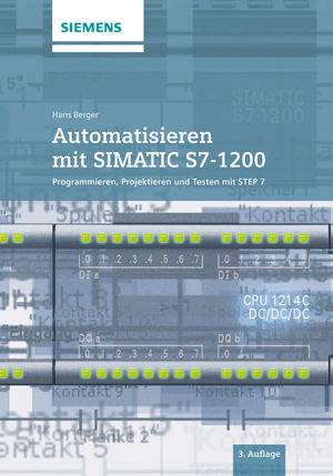 Automatisieren mit SIMATIC S7-1200: Programmieren, Projektieren und Testen mit STEP 7, 3. Auflage
