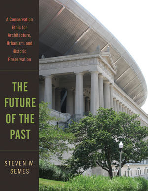 The Future of the Past: A Conservation Ethic for Architecture, Urbanism, and Historic Preservation