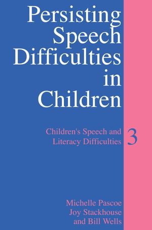Persisting Speech Difficulties in Children: Children's Speech and Literacy Difficulties, Book 3