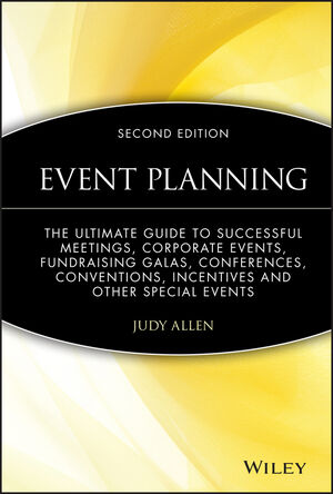 Event Planning: The Ultimate Guide To Successful Meetings, Corporate Events, Fundraising Galas, Conferences, Conventions, Incentives and Other Special Events, 2nd Edition
