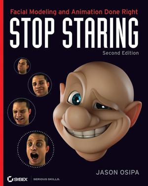 Stop Staring: Facial Modeling and Animation Done Right, 2nd Edition