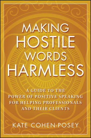Making Hostile Words Harmless: A Guide to the Power of Positive Speaking For Helping Professionals and Their Clients