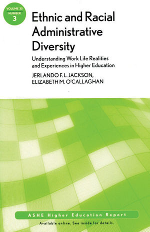 Ethnic and Racial Administrative Diversity: Understanding Work Life Realities and Experiences in Higher Education: ASHE Higher Education Report, Volume 35, Number 3 (0470588144) cover image