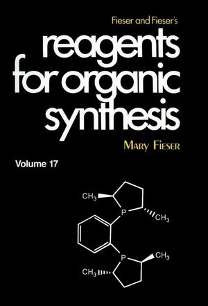 Fieser and Fieser's Reagents for Organic Synthesis, Volume 17