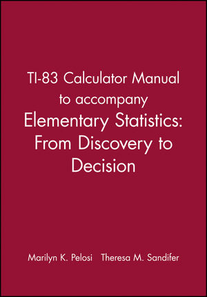 TI-83 Calculator Manual to accompany Elementary Statistics: From Discovery to Decision