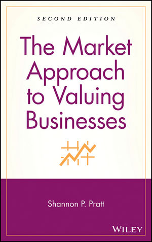 The Market Approach to Valuing Businesses, 2nd Edition